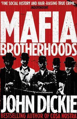 Mafia Brotherhoods: Camorra, mafia, 'ndrangheta: the rise of the Honoured Societies by John Dickie