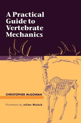 Practical Guide to Vertebrate Mechanics by Christopher McGowan