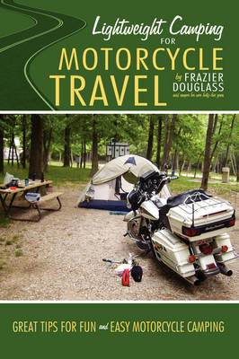 Lightweight Camping for Motorcycle Travel by Frazier Douglass