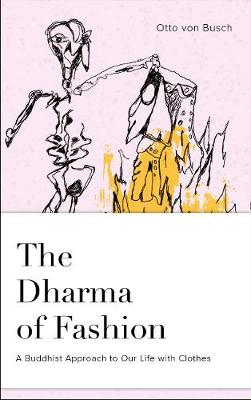 Dharma of Fashion: A Buddhist Approach to Our Life with Clothes book