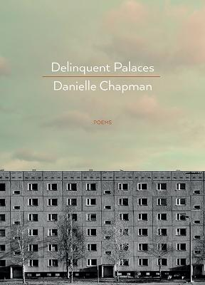 Delinquent Palaces by Danielle Chapman
