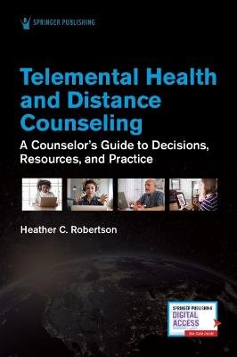 Telemental Health and Distance Counseling: A Counselor's Guide to Decisions, Resources, and Practice book