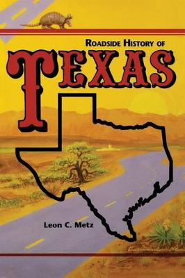 Roadside History of Texas by Leon C Metz