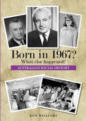 Born in 1967? What Else Happened? by Ron Williams