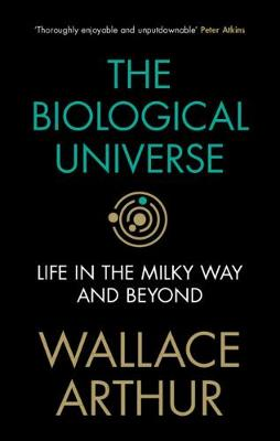 The Biological Universe: Life in the Milky Way and Beyond by Wallace Arthur