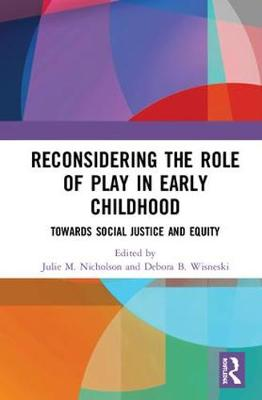 Reconsidering The Role of Play in Early Childhood: Towards Social Justice and Equity by Julie M. Nicholson
