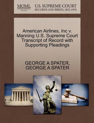American Airlines, Inc V. Manning U.S. Supreme Court Transcript of Record with Supporting Pleadings by George A Spater