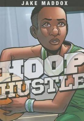 Hoop Hustle by ,Jake Maddox