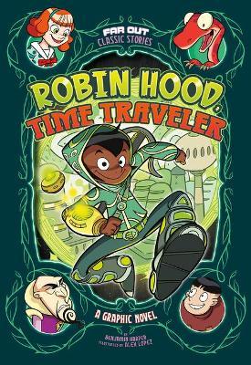 Robin Hood, Time Traveler: A Graphic Novel by Benjamin Harper