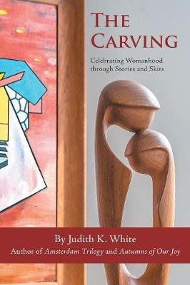 The Carving: Celebrating Womanhood Through Stories and Skits by Judith K White