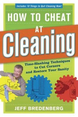 How to Cheat at Cleaning by Jeff Bredenberg