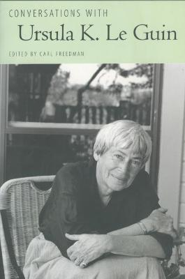 Conversations with Ursula K. Le Guin by Carl Freedman