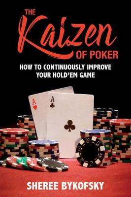 The Kaizen Of Poker by Sheree Bykofsky