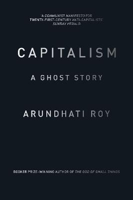 Capitalism by Arundhati Roy
