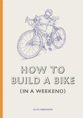 How to Build a Bike (in a Weekend) book