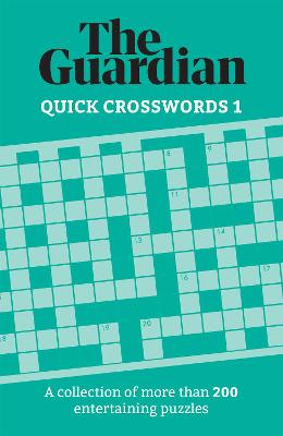 The Guardian Quick Crosswords 1: A collection of more than 200 entertaining puzzles by The Guardian