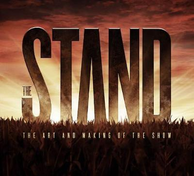 The Art and Making of The Stand by Andy Burns