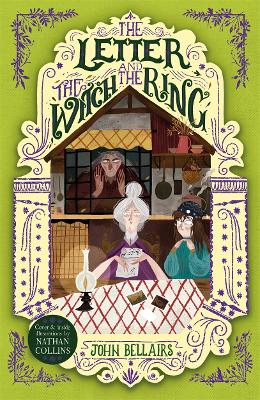 The Letter, the Witch and the Ring - The House With a Clock in Its Walls 3 by John Bellairs