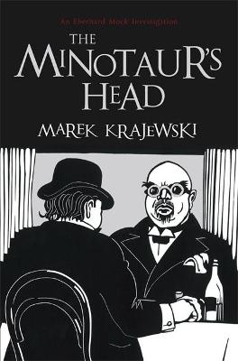 The Minotaur's Head: An Eberhard Mock Investigation by Marek Krajewski