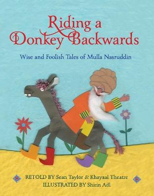 Riding a Donkey Backwards: Wise and Foolish Tales of the Mulla Nasruddin by Sean Taylor