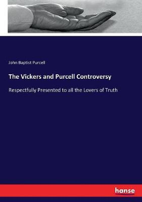 The Vickers and Purcell Controversy by John Baptist Purcell