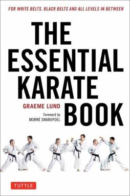 The Essential Karate Book: For White Belts, Black Belts and All Levels In Between: Companion Video Included by Graeme Lund