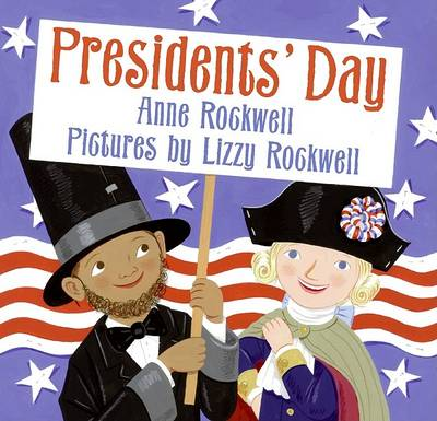 Presidents Day by Anne Rockwell