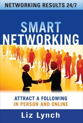 Smart Networking: Attract a Following In Person and Online book