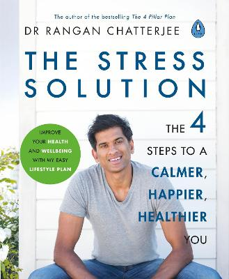 The Stress Solution: The 4 Steps to Reset Your Body, Mind, Relationships & Purpose by Dr Rangan Chatterjee