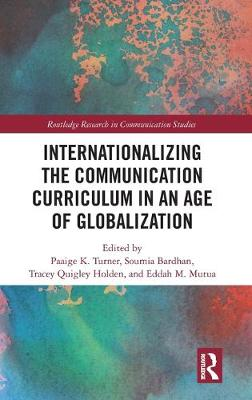 Internationalizing the Communication Curriculum in an Age of Globalization book
