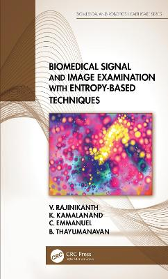 Biomedical Signal and Image Examination with Entropy-Based Techniques by V. Rajinikanth