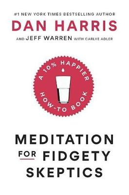 Meditation for Fidgety Skeptics by Dan Harris