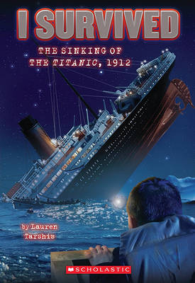 I Survived the Sinking of the Titanic, 1912 by Lauren Tarshis