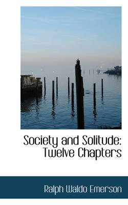 Society and Solitude, Twelve Chapters by Ralph Waldo Emerson