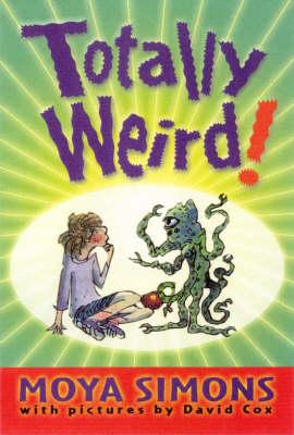 Totally Weird! by Moya Simons