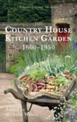 The Country House Kitchen Garden 1600-1950 by C Anne Wilson