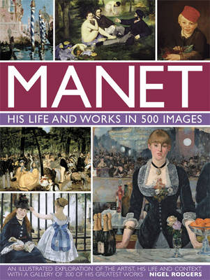 Manet: His Life and Work in 500 Images by Nigel Rodgers