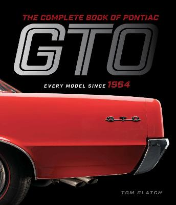 The Complete Book of Pontiac GTO: Every Model Since 1964 by Tom Glatch