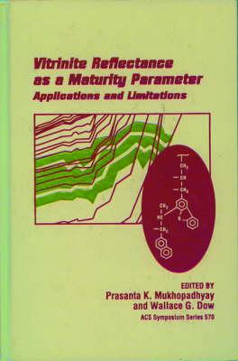 Vitrinite Reflectance as a Maturity Parameter: Applications and Limitations by Prasanta K. Mukhopadhyay
