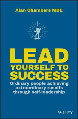 Lead Yourself to Success: Ordinary People Achieving Extraordinary Results Through Self-leadership book
