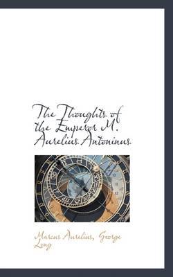 The Thoughts of the Emperor M. Aurelius Antoninus book