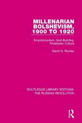 Millenarian Bolshevism 1900-1920: Empiriomonism, God-Building, Proletarian Culture by David G. Rowley