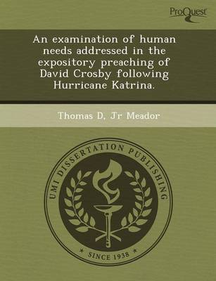 An Examination of Human Needs Addressed in the Expository Preaching of David Crosby Following Hurricane Katrina by Gregory Peter Jachno
