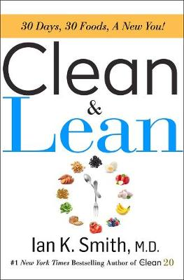 Clean & Lean: 30 Days, 30 Foods, a New You! by Ian K. Smith