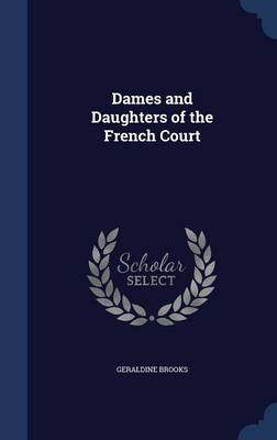 Dames and Daughters of the French Court by Geraldine Brooks