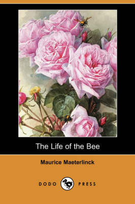 The Life of the Bee (Dodo Press) by Maurice Maeterlinck