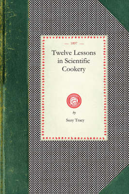 Twelve Lessons in Scientific Cookery by Suzanne Tracy