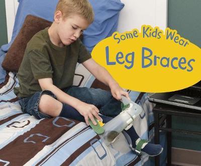 Some Kids Wear Leg Braces: A 4D Book by Lola M. Schaefer