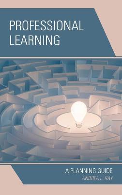 Professional Learning: A Planning Guide by Andrea L. Ray
