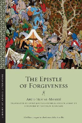 The Epistle of Forgiveness by Abu L-Ala' Al-Ma'Arri